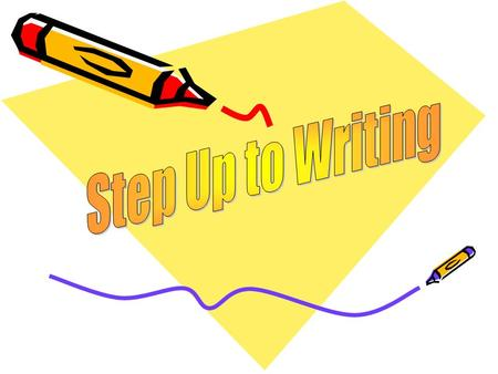 What is Step Up to Writing? Step Up to Writing is a writing program with an emphasis on organization The stoplight is used to help you remember how to.