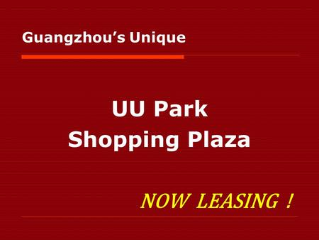 UU Park Shopping Plaza NOW LEASING ! Guangzhous Unique.