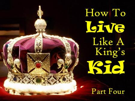 How To Live Like A Kid Kings Part Four. Acts 20:22-24 And now, behold, I go bound in the spirit unto Jerusalem, not knowing the things that shall befall.