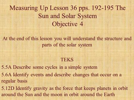 Measuring Up Lesson 36 pps. 192-195 The Sun and Solar System Objective 4 At the end of this lesson you will understand the structure and parts of the solar.