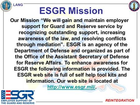 LANG REINTEGRATION ESGR Mission Our Mission We will gain and maintain employer support for Guard and Reserve service by recognizing outstanding support,