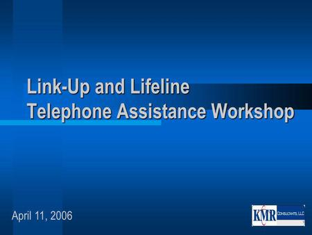 Link-Up and Lifeline Telephone Assistance Workshop April 11, 2006.