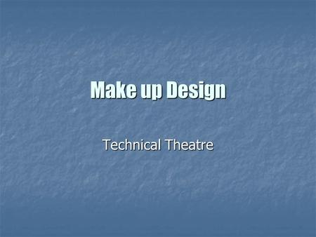 Make up Design Technical Theatre. Why do we use Stage Makeup? To identify a character To identify a character To make someone older on stage To make someone.