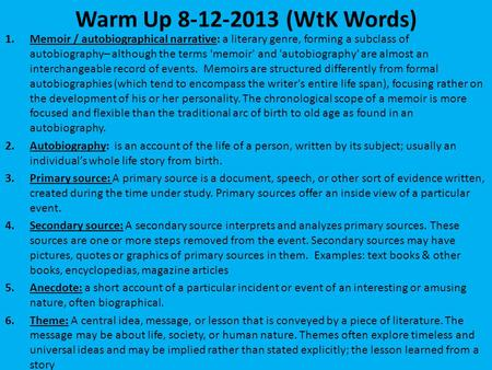 Warm Up 8-12-2013 (WtK Words) 1.Memoir / autobiographical narrative: a literary genre, forming a subclass of autobiography– although the terms 'memoir'