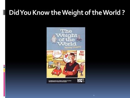 Did You Know the Weight of the World ? 1. So what are we going to do about this? 1/9/2014 2.