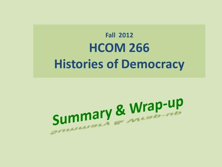 Fall 2012 HCOM 266 Histories of Democracy. Types of Government Monarchy Dictatorship Theocracy Oligarchy Aristocracy Plutocracy Democracy Anarchy.