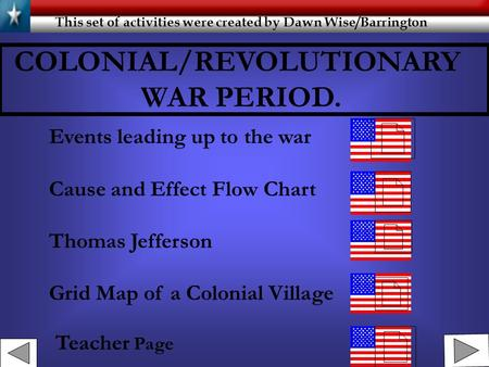 COLONIAL/REVOLUTIONARY WAR PERIOD. Events leading up to the war Cause and Effect Flow Chart Thomas Jefferson Grid Map of a Colonial Village Teacher Page.