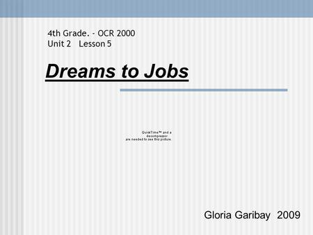 Dreams to Jobs Gloria Garibay 2009 4th Grade. - OCR 2000 Unit 2 Lesson 5.