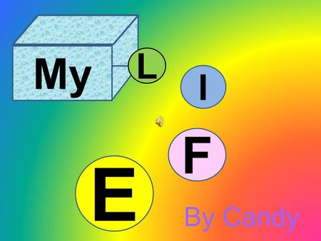 My F L I E By Candy I am Candy, a normal Chinese girl. I like colorful life and I always believe life is nice and need us to treasure. I grown in a small.