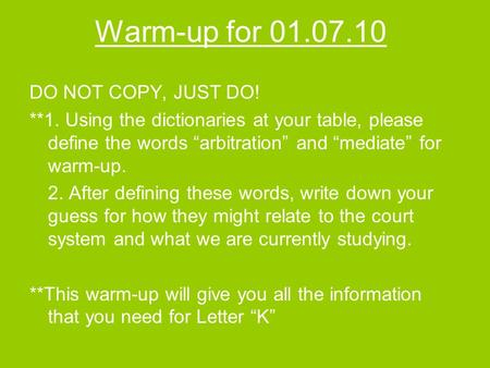 Warm-up for 01.07.10 DO NOT COPY, JUST DO! **1. Using the dictionaries at your table, please define the words arbitration and mediate for warm-up. 2. After.