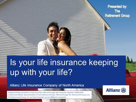 M-3982 Allianz Life Insurance Company of North America M-3982 Is your life insurance keeping up with your life? Registered Representative of and Securities.