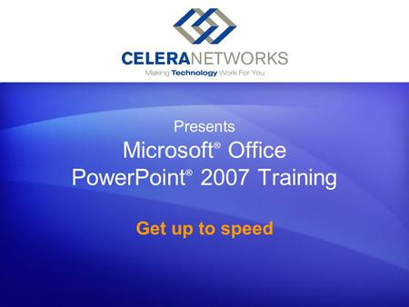 Presents Microsoft ® Office PowerPoint ® 2007 Training Get up to speed [Your company name] presents: