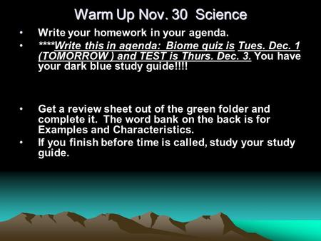 Warm Up Nov. 30 Science Write your homework in your agenda. ****Write this in agenda: Biome quiz is Tues. Dec. 1 (TOMORROW ) and TEST is Thurs. Dec. 3.