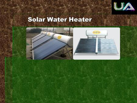 Solar Water Heater Solar Water Heater. Solar water heater is a device provide hot water for bathing, washing, cleaning etc using solar energy. Solar water.