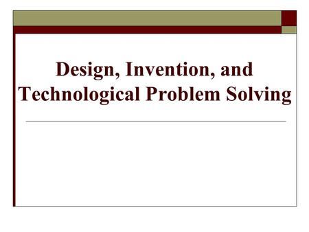 Design, Invention, and Technological Problem Solving.