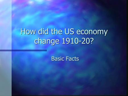 How did the US economy change 1910-20? Basic Facts.