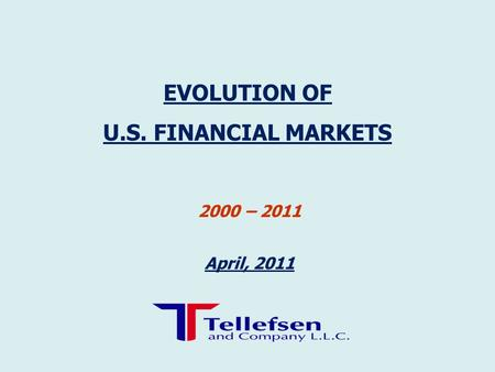 2000 – 2011 April, 2011 EVOLUTION OF U.S. FINANCIAL MARKETS.