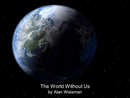 The World Without Us by Alan Weisman. To quote some paleo-climate experts Climate change is redundant. Its not that the climate doesnt change, but that.