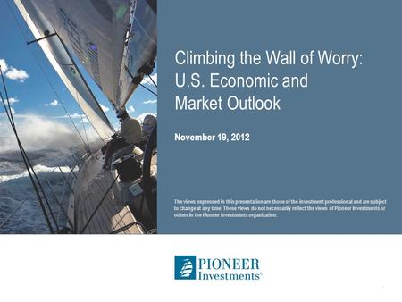 Climbing the Wall of Worry: U.S. Economic and Market Outlook. The views expressed in this presentation are those of the investment professional and are.