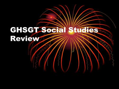 GHSGT Social Studies Review. U.S. History 38% of the GHSGT (All of US History)