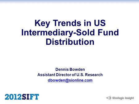 Key Trends in US Intermediary-Sold Fund Distribution Dennis Bowden Assistant Director of U.S. Research