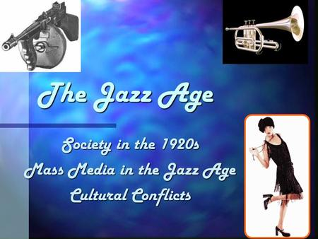The Jazz Age Society in the 1920s Mass Media in the Jazz Age Cultural Conflicts.