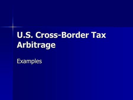 U.S. Cross-Border Tax Arbitrage Examples. Dual Resident Corporations Without Arbitrage Structure: U.K. group earns $100 and faces U.K. tax of $30 (30%);