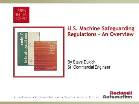 U.S. Machine Safeguarding Regulations – An Overview By Steve Dukich Sr. Commercial Engineer.
