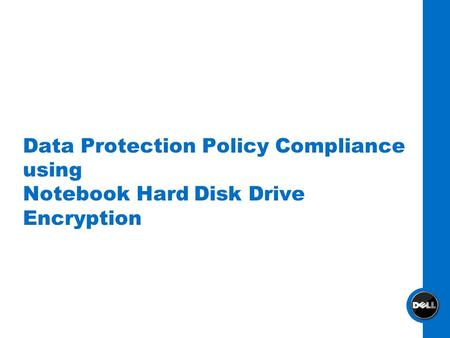 Data Protection Policy Compliance using Notebook Hard Disk Drive Encryption.