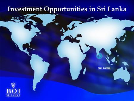 Investment Opportunities in Sri Lanka. Agenda 1.Brief profile of Sri Lanka 2.Infrastructure facilities available for investments 3.Investment opportunities.