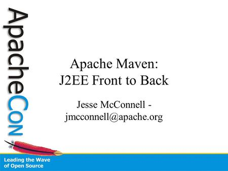 Apache Maven: J2EE Front to Back Jesse McConnell -