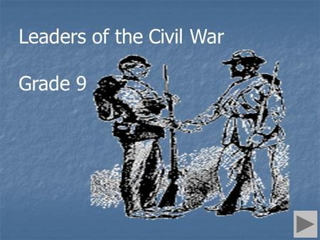 Leaders of the Civil War Grade 9. Introduction The U.S. Civil War was a watershed event in the shaping of the United States. Contributions from influential.