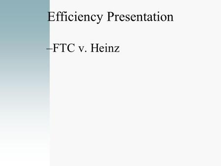 Efficiency Presentation –FTC v. Heinz. Efficiencies in the U.S. Merger Guidelines [A] primary benefit of mergers to the economy is their potential to.