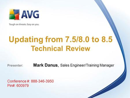 Updating from 7.5/8.0 to 8.5 Technical Review Presenter: Mark Danus, Sales Engineer/Training Manager Conference #: 888-346-3950 Pin#: 600979.
