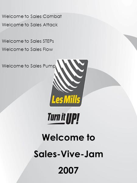 Welcome to Sales Combat Welcome to Sales Attack Welcome to Sales STEPs Welcome to Sales Flow Welcome to Sales Pump Welcome to Sales-Vive-Jam 2007.