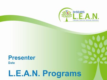 Copyright 2010 – The L.E.A.N. Group, LLC Welcome! Presenter Date L.E.A.N. Programs.