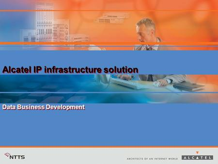 Alcatel IP infrastructure solution Data Business Development Alcatel IP infrastructure solution Data Business Development.