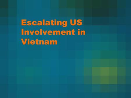 Escalating US Involvement in Vietnam. More American Troops By 1965 – 180,000 US soldiers fighting Vietcong General Westmoreland asked for more Amer. troops.