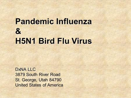 Pandemic Influenza & H5N1 Bird Flu Virus DxNA LLC 3879 South River Road St. George, Utah 84790 United States of America.