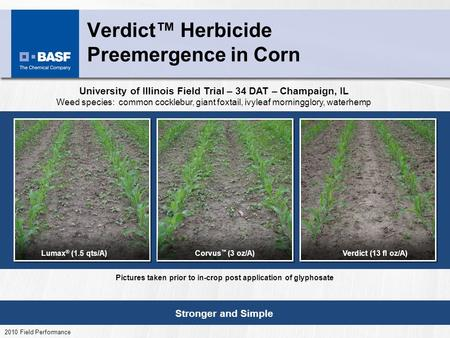 Verdict Herbicide Preemergence in Corn Stronger and Simple 2010 Field Performance Verdict (13 fl oz/A)Lumax ® (1.5 qts/A)Corvus (3 oz/A) University of.