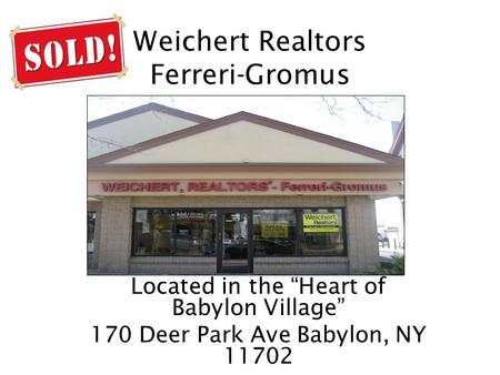 Weichert Realtors Ferreri-Gromus Located in the Heart of Babylon Village 170 Deer Park Ave Babylon, NY 11702.