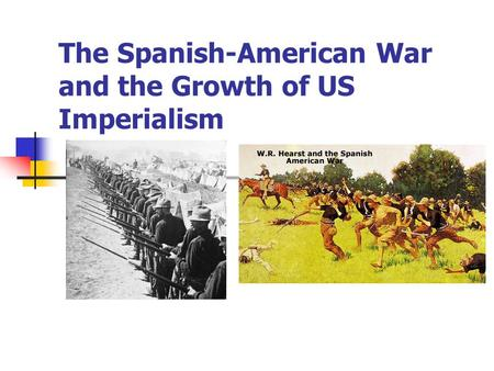 The Spanish-American War and the Growth of US Imperialism.