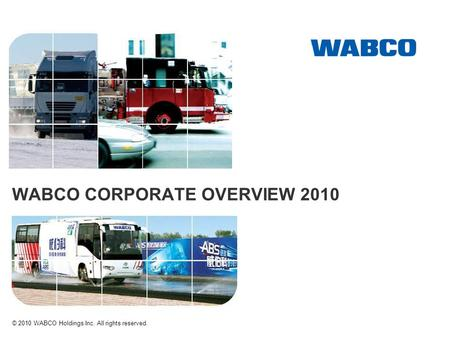 WABCO CORPORATE OVERVIEW 2010 © 2010 WABCO Holdings Inc. All rights reserved.