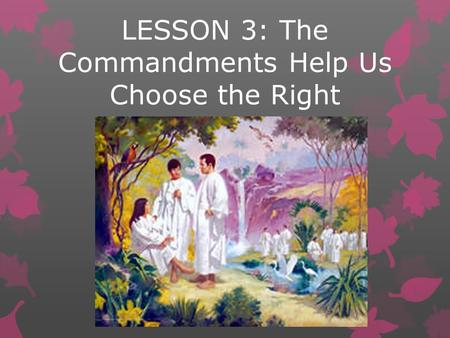 LESSON 3: The Commandments Help Us Choose the Right.
