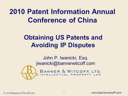 © 2010 Banner & Witcoff, Ltd. 1 Obtaining US Patents and Avoiding IP Disputes John P. Iwanicki, Esq.