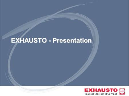 EXHAUSTO - Presentation. Sub Title The First Fan - 1957 The first chimney fan - a first worldwide and the foundation of EXHAUSTOs existence.
