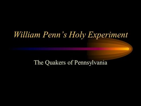 William Penns Holy Experiment The Quakers of Pennsylvania.