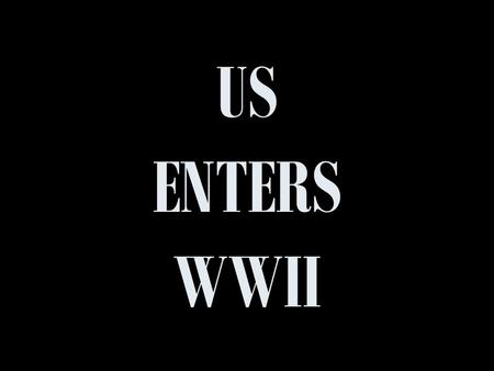 US ENTERS WWII. EARLY US INVOLVEMENT Neutrality Act of 1939FDR allowed British & French to buy US war supplies Used cash & carry principle (pay cash for.