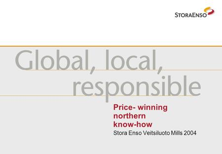 Price- winning northern know-how Stora Enso Veitsiluoto Mills 2004.