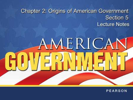Chapter 2: Origins of American Government Section 5.